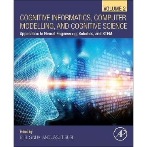 Cognitive Informatics, Computer Modelling, and Cognitive Science : Volume 2: Application to Neural Engineering, Robotics, and STEM