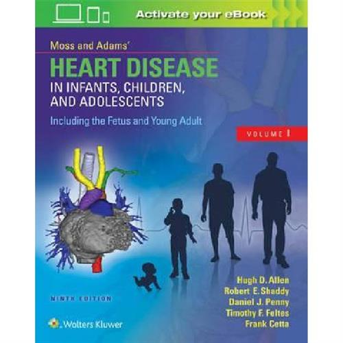 Moss & Adams' Heart Disease in Infants, Children, and Adolescents, Including the Fetus and Young Adu