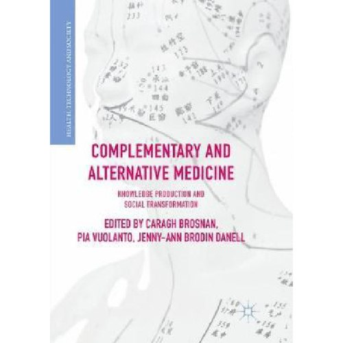 Complementary and Alternative Medicine : Knowledge Production and Social Transformation