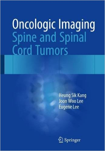 Oncologic Imaging: Spine and Spinal Cord Tumors 2017