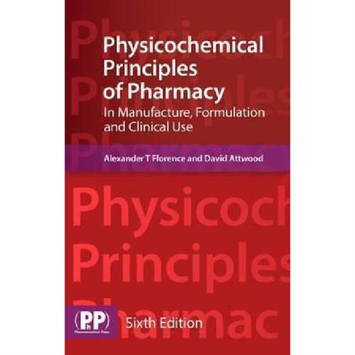 Physicochemical Principles of Pharmacy : In Manufacture, Formulation and Clinical Use