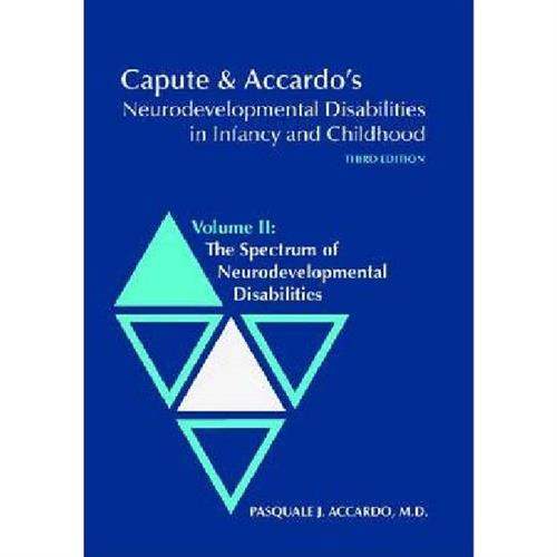 Capute and Accardo's Neurodevelopmental Disabilities in Infancy and Childhood v. 2; Spectrum of Neur