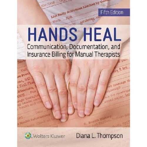 Hands Heal : Communication, Documentation, and Insurance Billing for Manual Therapists