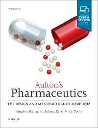Aulton's Pharmaceutics : The Design and Manufacture of Medicines