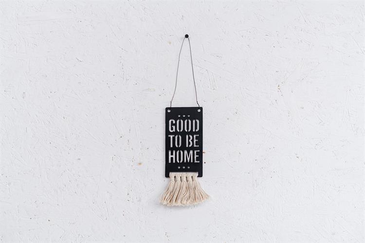 שלט מתכת גדול עם פרנזים (כותנה) - GOOD TO BE HOME