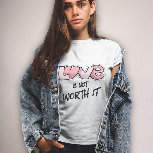 חולצת טי Love Is Not Worth It