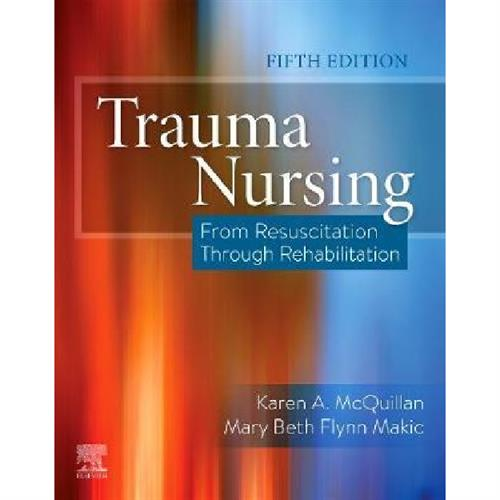 Trauma Nursing : From Resuscitation Through Rehabilitation