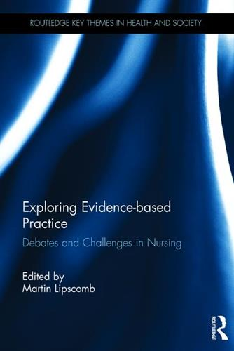 Exploring Evidence-Based Practice : Debates and Challenges in Nursing