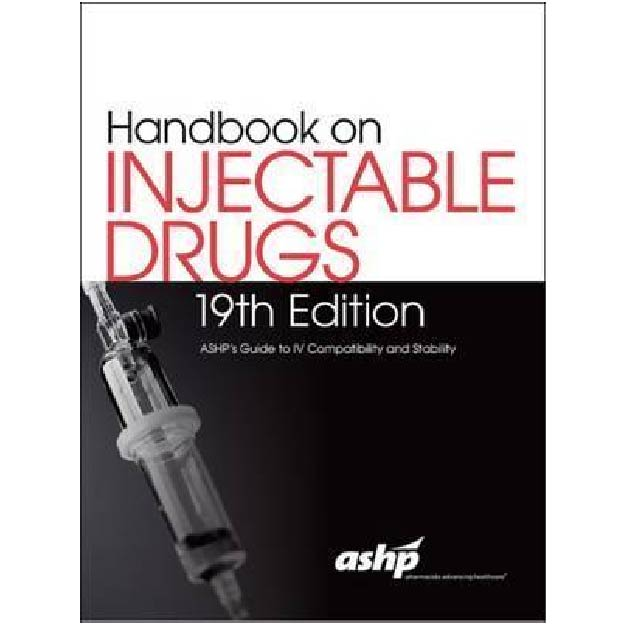 Handbook on Injectable Drugs, 19th Edition : ASHP's Guide to IV Compatibility and Stability