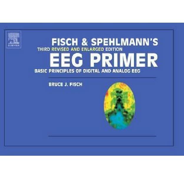 Fisch and Spehlmann's EEG Primer : Basic Principles of Digital and Analog EEG