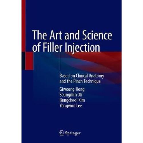 The Art and Science of Filler Injection : Based on Clinical Anatomy and the Pinch Technique
