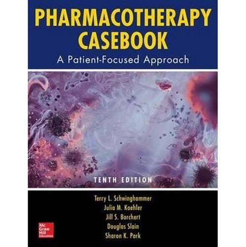 Pharmacotherapy Casebook: A Patient-Focused Approach