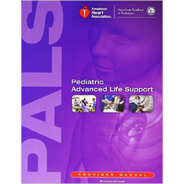 PALS Pediatric Advanced Life Support Provider Manual