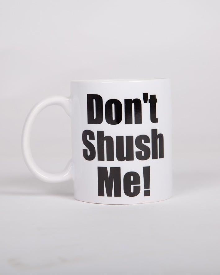 ספל קרמיקה Don't shush me!
