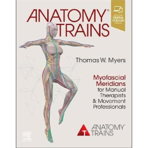 Anatomy Trains : Myofascial Meridians for Manual Therapists and Movement Professionals