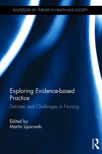 Exploring Evidence-Based Practice : Debates and Challenges in Nursing