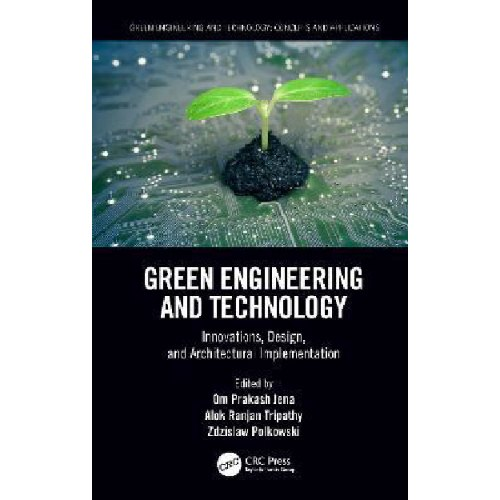 Green Engineering and Technology : Innovations, Design, and Architectural Implementation