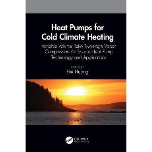 Heat Pumps for Cold Climate Heating : Variable Volume Ratio Two-stage Vapor Compression Air Source Heat Pump Technology and Applications