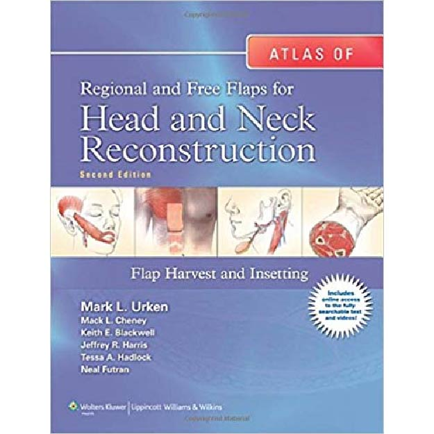 Atlas of Regional and Free Flaps for Head and Neck Reconstruction : Flap Harvest and Insetting