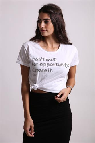 DON'T WAIT FOR OPPORTUNITY. CREATE IT. - Tshirt